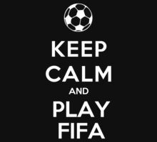 Keep Calm And Play Fifa - Tshirts & Hoodies by ramanji