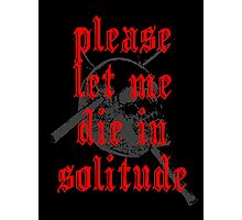 PLEASE LET ME DIE IN SOLITUDE Photographic Print