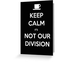 Keep Calm It's Not Our Division - T-shirts & Hoodies Greeting Card