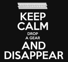 Keep Calm And Drop A Gear And Disappear - T-shirts & Hoodies by ramanji
