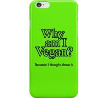 Why am I Vegan? iPhone Case/Skin