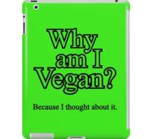 Why am I Vegan? iPad Case/Skin