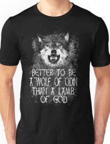 BETTER TO BE A WOLF OF ODIN THAN A LAMB OF GOD (4) Unisex T-Shirt