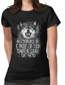 BETTER TO BE A WOLF OF ODIN THAN A LAMB OF GOD (4) Womens Fitted T-Shirt