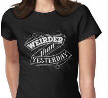 weirder than yesterday Womens Fitted T-Shirt