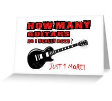 How Many Guitars... T Shirts, Stickers and Other Gifts Greeting Card