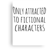 only attracted to fictional characters (black) Canvas Print