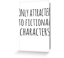 only attracted to fictional characters (black) Greeting Card