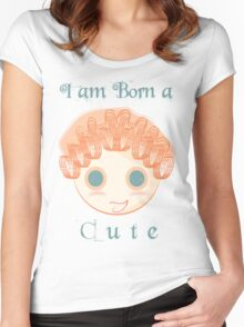 I am born a cute Women's Fitted Scoop T-Shirt