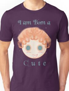 I am born a cute Unisex T-Shirt