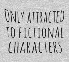 only attracted to fictional characters (black) by FandomizedRose