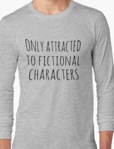 only attracted to fictional characters (black) Long Sleeve T-Shirt