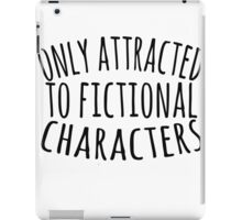only attracted to fictional characters (3) iPad Case/Skin