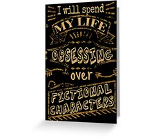 I will spend my life obsessing over fictional characters Greeting Card