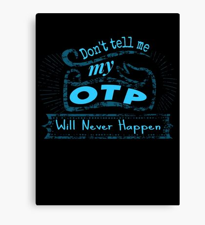 don't tell me my OTP will never happen Canvas Print