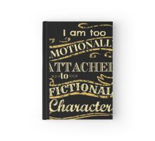 I am too emotionally attached to fictional characters Hardcover Journal