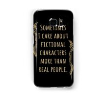 sometimes I care about fictional characters more than real people Samsung Galaxy Case/Skin