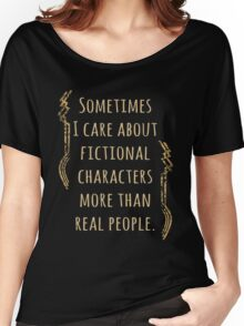 sometimes I care about fictional characters more than real people Women's Relaxed Fit T-Shirt