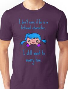I don't care if he is a fictional character, i still want to marry him. Unisex T-Shirt