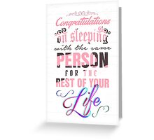 Congratulations on sleeping with the same person for the rest of your life. Greeting Card