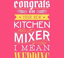 Congrats on your new kitch mixer. I mean wedding! by nektarinchen