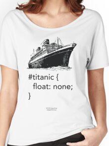Geek Tee - CSS Jokes - Titanic Women's Relaxed Fit T-Shirt