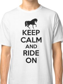 Keep calm and ride on Classic T-Shirt