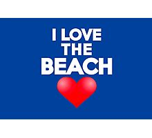 I love the beach Photographic Print