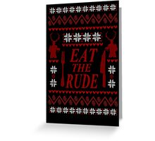 EAT THE RUDE - ugly christmas sweater  Greeting Card