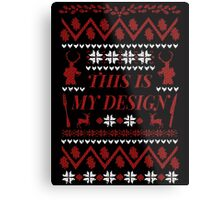 THIS IS MY DESIGN -  ugly christmas sweater  Metal Print