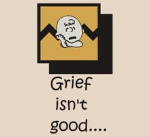 Grief isn't good.... by DDLeach