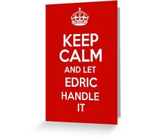 Keep calm and let Edric handle it! Greeting Card