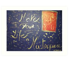 Make Your Life a Masterpiece Art Print