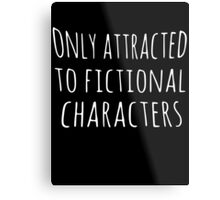 only attracted to fictional characters Metal Print