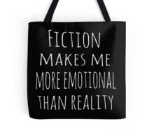 fiction makes me more emotional than reality Tote Bag