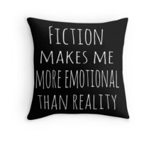 fiction makes me more emotional than reality Throw Pillow