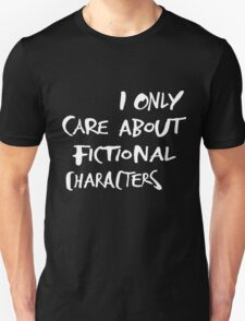 I only care about fictional characters T-Shirt