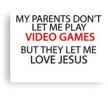 My parents don't let me play VIDEO GAMES Canvas Print