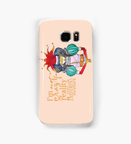 I'm not crazy, my reality is just different than yours Samsung Galaxy Case/Skin