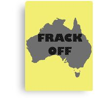 FRACK OFF - keep your dirty hands off our land Canvas Print