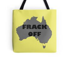 FRACK OFF - keep your dirty hands off our land Tote Bag