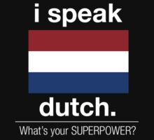 I Speak Dutch What's Your Superpower - Tshirts & Hoodies by Prasham Arts