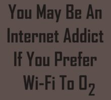 You May Be An Internet Addict If You Prefer Wi-Fi To Oxygen Kids Clothes