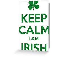 KEEP CALM I AM IRISH Greeting Card