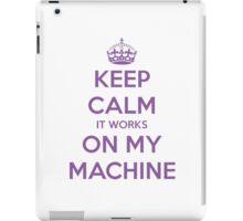 Keep calm it works on my machine iPad Case/Skin