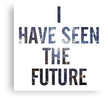 I HAVE SEEN THE FUTURE Canvas Print