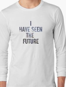 I HAVE SEEN THE FUTURE Long Sleeve T-Shirt