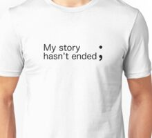 My story hasn't ended ; (Semicolon) Unisex T-Shirt