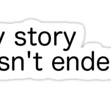 My story hasn't ended ; (Semicolon) Sticker
