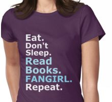 EAT, DON'T SLEEP, READ BOOKS, FANGIRL, REPEAT (white) Womens Fitted T-Shirt